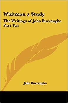 Book Whitman a Study: The Writings of John Burroughs Part Ten by John Burroughs (2004-08-19)