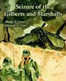 Seizure of the Gilberts and Marshalls, Edmund G. Love and Philip A. Crowl, 1410220036
