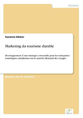 Marketing du tourisme durable Developpement d´une strategie convenable pour les entreprises touristiques canadiennes sur le marché allemand des voyages  [Häcker, Susanne] (Tapa Blanda)