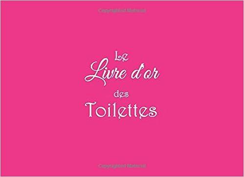 Le livre dor des toilettes ....: Le livre dor des toilettes papier blanc Pour vos invités famille amis visiteurs client Pour écrire leurs messages . ...
