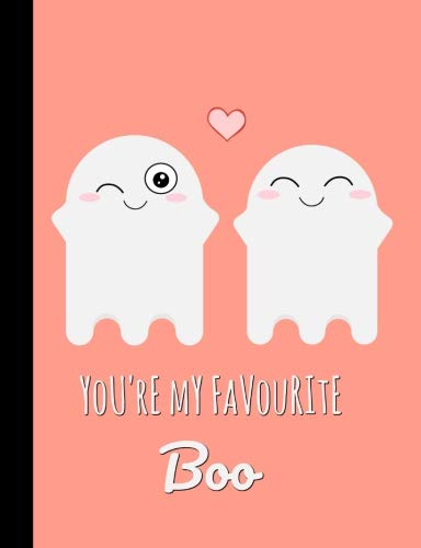 You're my favourite boo: Cute Ghost Notebook,Journal : Blank Lined Journal : Couple,Boyfriend and Girlfriend, Husband,Wife Great gift for Halloween,Birthday,Valentines,Anniversary or Christmas !