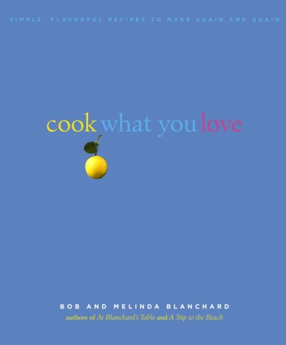 Books : Cook What You Love: Simple, Flavorful Recipes to Make Again and Again