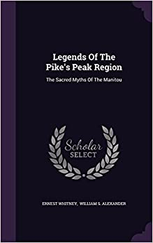 Legends of the Pike's Peak Region: The Sacred Myths of the Manitou