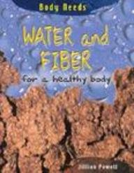 Read Online Water and Fiber for a Healthy Body (Body Needs) PDF