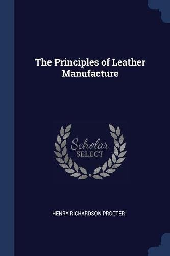 The Principles of Leather Manufacture (Richardson Leather)