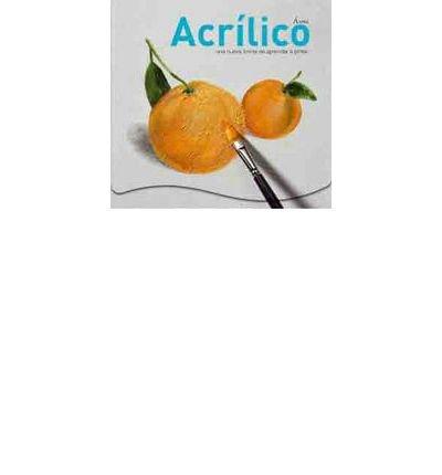 Download Acr?lico / Acrylic: Una nueva forma de aprender a pintar / A new way to learn to paint (Hardback)(Spanish) - Common ebook
