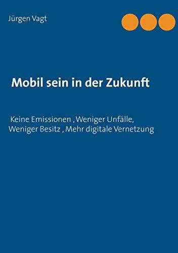 Mobil sein in der Zukunft: Keine Emissionen, weniger Unfälle, weniger Besitz, mehr digitale Vernetzung