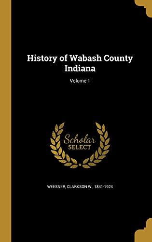 (History of Wabash County Indiana; Volume 1)