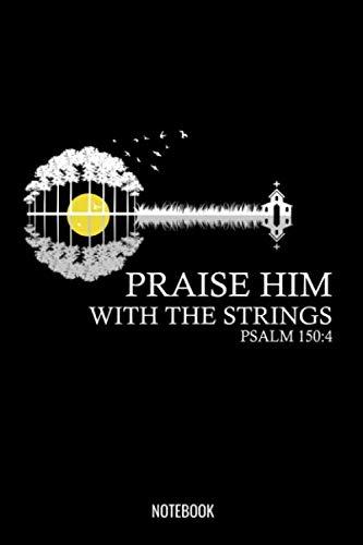 Praise Him With The Strings Psalm 150:4 Notebook: Liniertes Notizbuch A5 - Banjo Christlich Bibelvers Religion Kirchenband Geschenk (Vatertag Kanada)