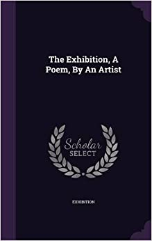 The Exhibition, A Poem, By An Artist