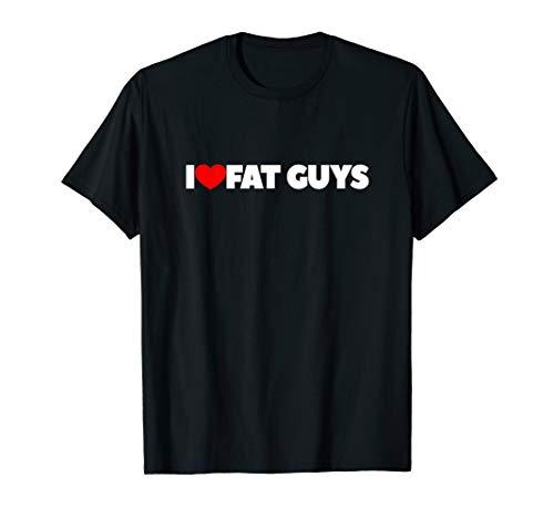 I Love (Heart) Fat Guys T-Shirt