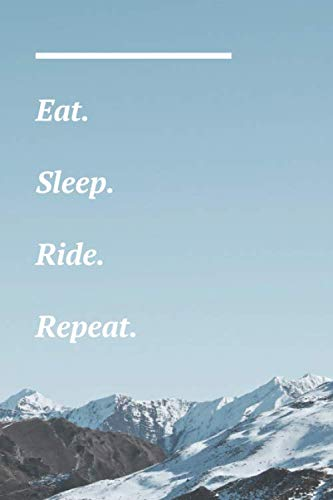 Eat. Sleep. Ride. Repeat.: Snowboarding Notebook Snow Mountais Picture For Snowboarders