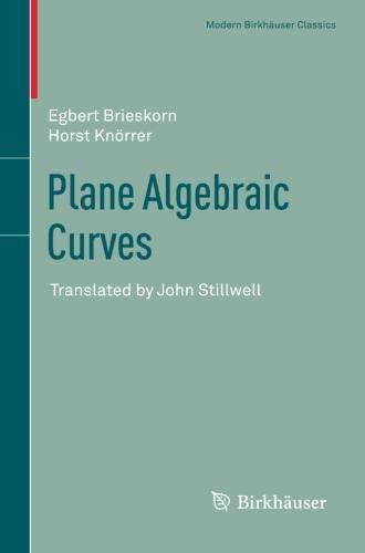 Plane Algebraic Curves: Translated by John Stillwell (Modern Birkhäuser Classics)