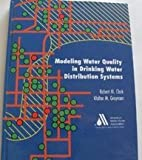 Modeling Water Quality in Drinking Water Distribution Systems, Clark, Robert M. and Grayman, W. M., 0898679729