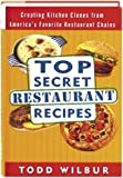 Top Secret Restaurant Recipes, Wilbur, Todd, 1568654510