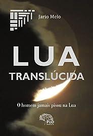 Lua translúcida: O homem jamais pisou na Lua
