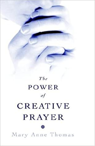 Book The Power of Creative Prayer (Why some prayers are answered while others are not.)