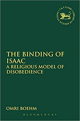 The Binding of Isaac: A Religious Model of Disobedience (The Library of Hebrew Bible/Old Testament Studies, 468)