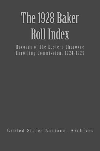 The 1928 Baker Roll: Records of the Eastern Cherokee Enrolling Commission, 1924-1929 (Dawes Rolls) (Volume 4)