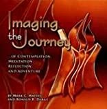Imaging the Journey... of Contemplation, Meditation, Reflection, and Adventure, Mark C. Mattes, 1932688145