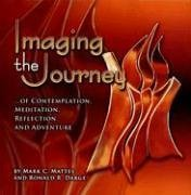 Download Imaging the Journey-- Of Contemplation, Meditation, Reflection, and Adventure: Mark C. Mattes; Photography Ronald Darge ebook