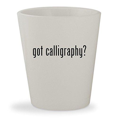 got calligraphy? - White Ceramic 1.5oz Shot Glass