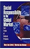 Social Responsibility in the Global Market : Fair Trade of Cultural Products, Mary Ann Littrell, Marsha Ann Dickson, 0761914633
