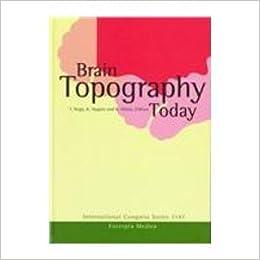 Brain Topography Today: Proceedings of the III Pan-Pacific Congress on Brain Topography (BTOPPS), Tokyo Bay, Japan, 1-4 April 1997, ICS 1147: ... 1-4 April 1997 (International Congress)