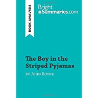The Boy in the Striped Pyjamas by John Boyne (Book Analysis): Detailed Summary, Analysis and Reading Guide