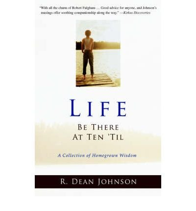 Download Life. Be There at Ten 'Til.: A Collection of Homegrown Wisdom (Paperback) - Common ebook