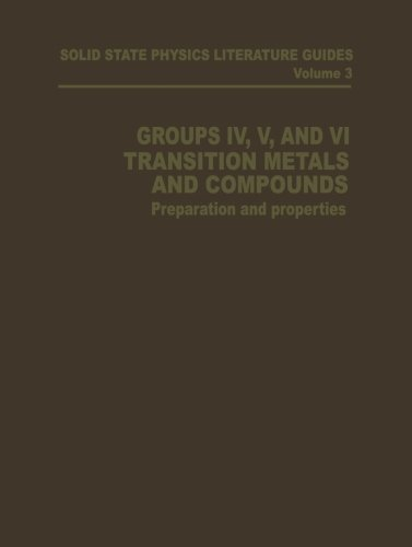 Groups IV, V, and VI Transition Metals and Compounds: Preparation and Properties (Solid State Physics Literature Guides) (Volume 3)