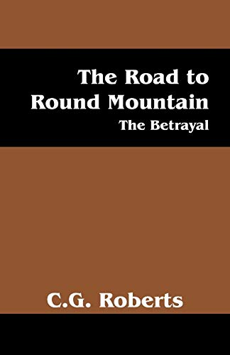 Book: The Road to Round Mountain - The Betrayal by C.G. Roberts