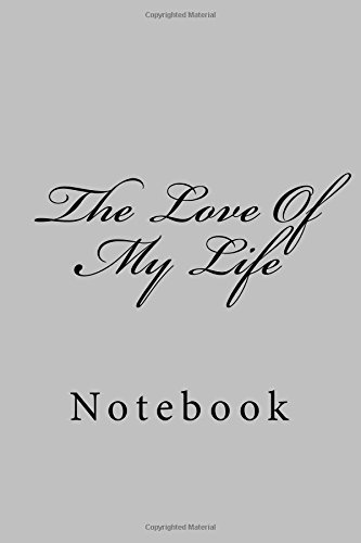the-love-of-my-life-notebook-150-lined-pages-softcover-6-x-9