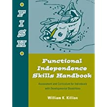 Functional Independence Skills Handbook (Fish) Assessment and Curriculum for Individuals With Developmental Disabilities...