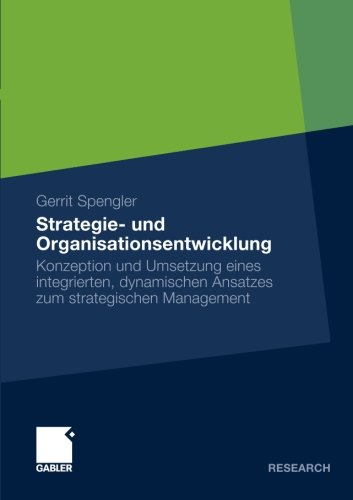 Strategie- und Organisationsentwicklung: Konzeption und Umsetzung eines Integrierten, Dynamischen Ansatzes zum Strategischen Management (German Edition)