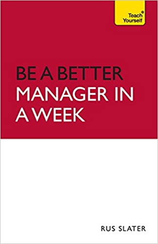 Be A Better Manager In A Week Teach Yourself Rus Slater