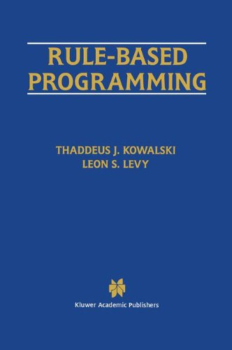 Rule-Based Programming (The Springer International Series in Engineering and Computer Science)