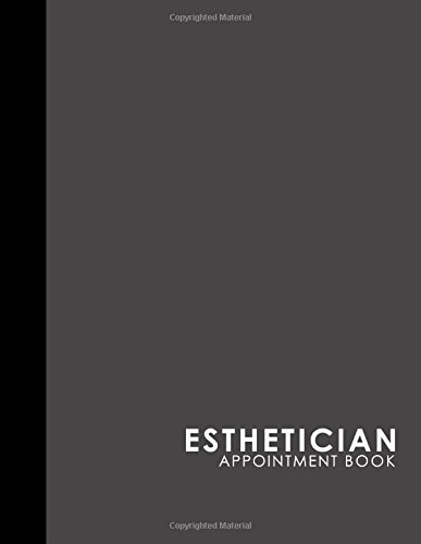 Esthetician Appointment Book: 7 Columns Appointment At A Glance, Appointment Reminder, Daily Appointment Notebook, Grey Cover (Volume 40) pdf