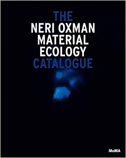 Neri Oxman: Mediated Matter: material ecology : the catalogue
