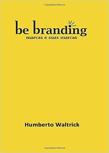 Be Branding: marcas e suas marcas (Portuguese Edition)
