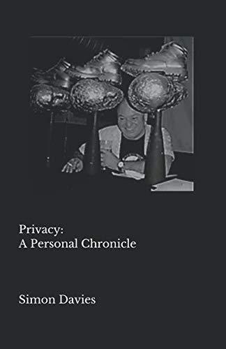 Privacy: A Personal Chronicle Simon Davies