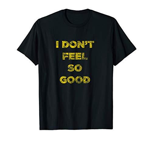 I Don't Feel So Good End Game Shirt