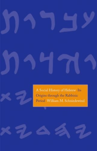 A Social History of Hebrew: Its Origins Through the Rabbinic Period (The Anchor Yale Bible Reference Library)