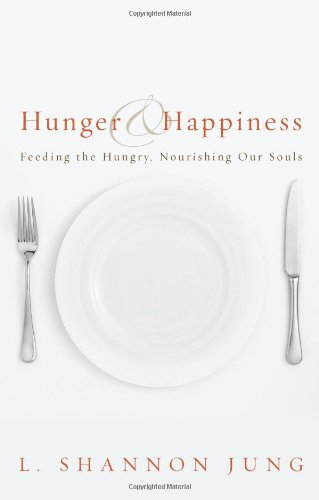 Download Hunger and Happiness: Feeding the Hungry, Nourishing Our Souls pdf epub