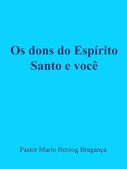 Os dons do Espírito Santo e você (Vida Cristã) por [Bragança, Mario]