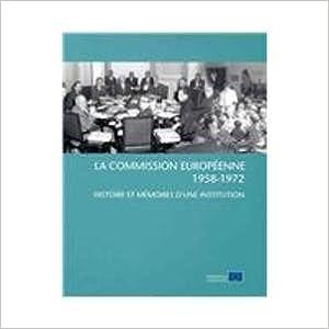 La Commission Europeenne 1958-1952: Histoire Et Memoires D'une Insttitution