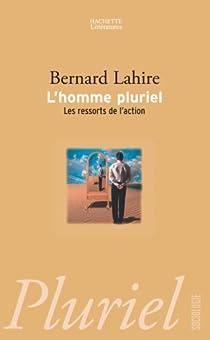 L'homme pluriel : Les ressorts de l'action par Lahire