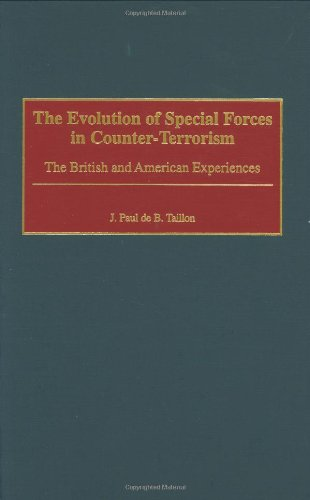 The Evolution of Special Forces in Counter-Terrorism: The British and American Experiences (Praeger Studies in Diplomacy and Strategic Thought)