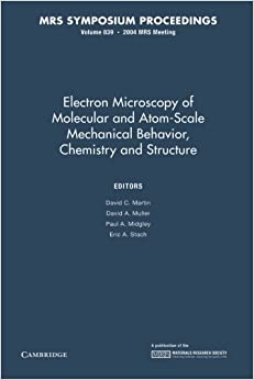 Electron Microscopy of Molecular and Atom-Scale Mechanical Behavior, Chemistry and Structure: Volume 839 (MRS Proceedings)