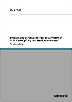 Book Studium und Beruf Nürnberger SozialwirtInnen - Die Verknüpfung von Studium und Beruf